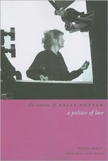 The Cinema of Sally Potter - A Politics of Love, Paperback / softback Book