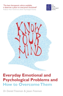 Know Your Mind : Everyday Emotional and Psychological Problems and How to Overcome Them, Paperback Book