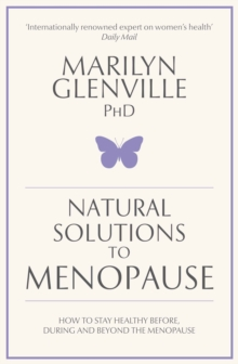 Natural Solutions to Menopause : How to Stay Healthy Before, During and Beyond the Menopause, Paperback Book