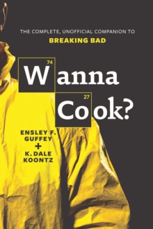 Wanna Cook? : The Complete, Unofficial Companion to Breaking Bad, Paperback Book