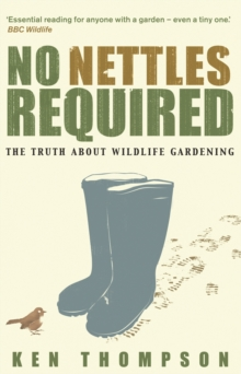 No Nettles Required : The Reassuring Truth About Wildlife Gardening, Paperback Book