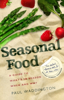 Seasonal Food : A Guide to What's in Season When and Why, Paperback Book