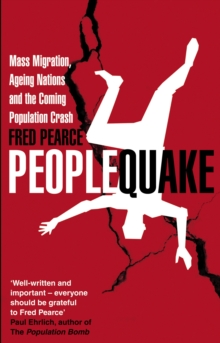Peoplequake : Mass Migration, Ageing Nations and the Coming Population Crash, Paperback Book