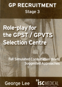 Role-play for GPST / GPVTS (GP Recruitment Stage 3) : Full Simulated Consultation Briefs, Suggested Approaches, Paperback Book