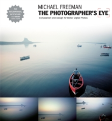 The Photographer's Eye : Composition and Design for Better Digital Photographs, Paperback Book