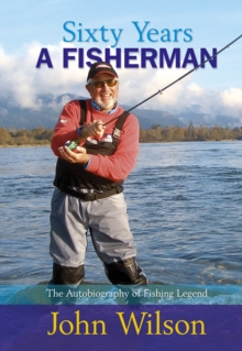 Sixty Years a Fisherman : The Autobiography of John Wilson, Hardback Book