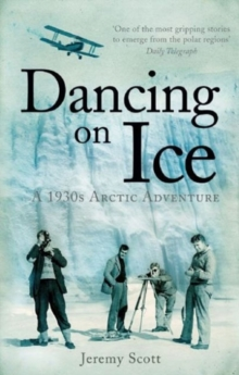 Dancing on Ice : A Stirring Tale of Adventure, Risk and Reckless Folly, Paperback Book