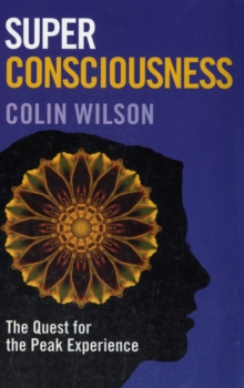 Super Consciousness : The Quest for the Peak Experience, Paperback Book