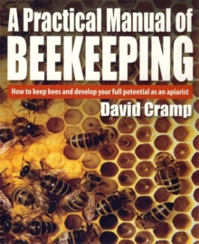 A Practical Manual of Beekeeping : How to Keep Bees and Develop Your Full Potential as an Apiarist, Paperback Book