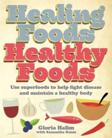 Healing Foods, Healthy Foods : Use superfoods to help fight disease and maintain a healthy body, Paperback Book