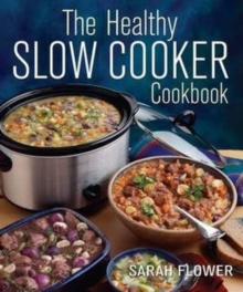The Healthy Slow Cooker Cookbook, Paperback Book
