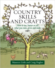 Country Skills And Crafts : How to use, barter or sell what you raise, grow and make, Paperback Book