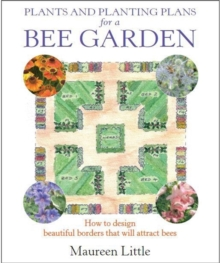 Plants and Planting Plans for a Bee Garden : How to Design Beautiful Borders That Will Attract Bees, Paperback Book