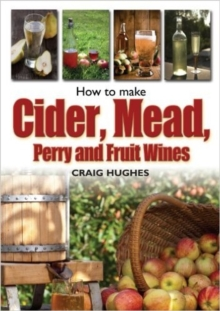 How to Make Cider, Mead, Perry and Fruit Wines, Paperback Book