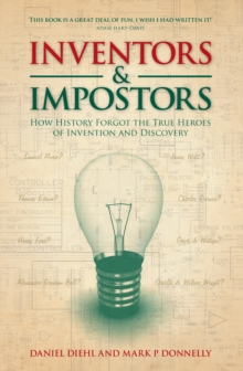 Inventors & Impostors : How History Forgot the True Heroes of Invention and Discovery, Hardback Book