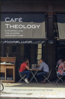 Cafe Theology : Exploring Love, the Universe and Everything, Paperback Book