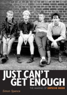 Just Can't Get Enough : The Making of Depeche Mode, Paperback Book