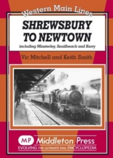 Shrewsbury to Newtown : Including Minsterley, Snailbeach and Kerry, Hardback Book