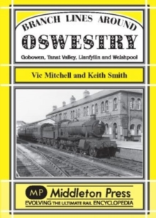 Branch Lines Around Oswestry : Gobowen, Tanat Valley, Llanfyllin and Welshpool, Hardback Book