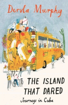 The Island That Dared : Journeys in Cuba, Paperback Book