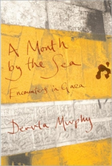 A Month by the Sea : Encounters in Gaza, Hardback Book
