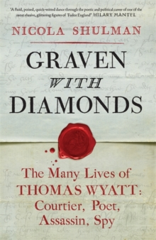 Graven with Diamonds : Sir Thomas Wyatt and the Inventions of Love, Hardback Book