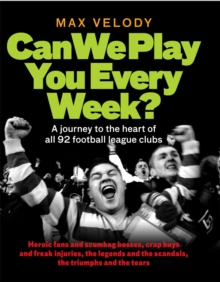 Can We Play You Every Week? : From Newcastle United to Plymouth Argyle- a Fan's Guide to the 92 Football League Clubs of England a, Hardback Book