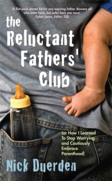 The Reluctant Father's Club : (or How I Learned to Stop Worrying and Cautiously Embrace Parenthood), Paperback Book