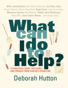 What Can I Do to Help? : 75 Practical Ideas for Family and Friends from Cancer's Frontline, Paperback Book