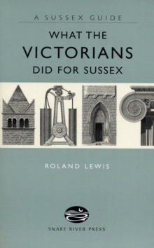 What the Victorians Did for Sussex, Hardback Book
