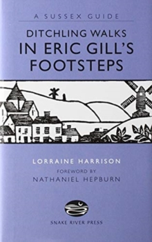 DITCHLING WALKS: IN ERIC GILL'S FOOTSTES, Paperback Book