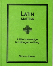 Latin Matters : A Little Knowledge is a Dangerous Thing, Hardback Book