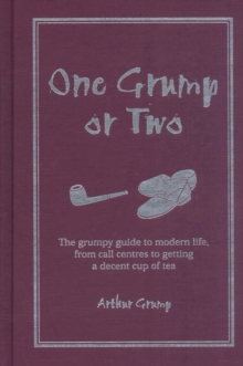 One Grump or Two : The Grumpy Guide to Modern Life, from Call Centres to Getting a Decent Cup of Tea, Hardback Book