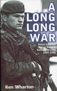 A Long Long War : Voices from the British Army in Northern Ireland 1969-98, Paperback Book