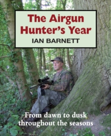 The Airgun Hunter's Year : From Dawn to Dusk Throughout the Seasons, Hardback Book