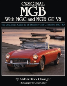 Original MGB with MGC and MGB GT V8 : The Restorer's Guide to All Roadster and GT Models 1962-80, Hardback Book