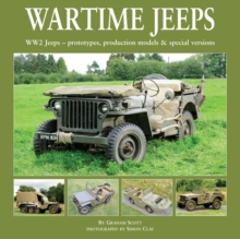 Wartime Jeeps : WW2 Jeeps - Prototypes, Production Models & Special Versions, Hardback Book
