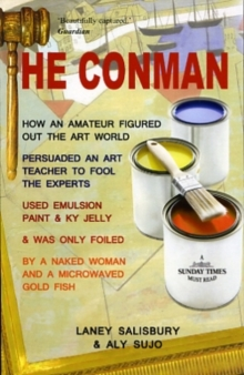 The Conman : The Extraordinary Story How One Amateur with a Pot of Emulsion Paint Mixed with KY Jelly Fooled the Art Experts, Paperback Book