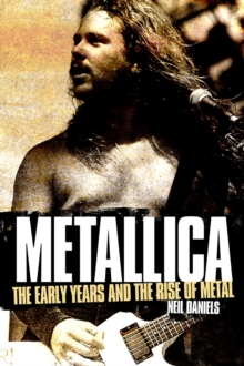 Metallica - The Early Years and The Rise of Metal, Paperback / softback Book