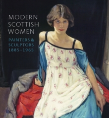 Modern Scottish Women: Painters and Sculptures 1885-1965, Paperback / softback Book