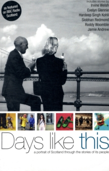 Days Like This : A Portrait of Scotland Through the Extraordinary Stories of Its People, Paperback Book