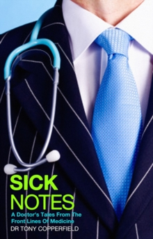 Sick Notes : A Doctor's Tale from the Front Lines of Medicine, Paperback Book