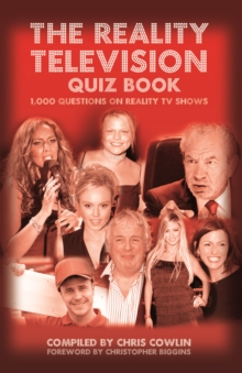 The Reality Television Quiz Book : 1,000 Questions on Reality TV Shows, Hardback Book