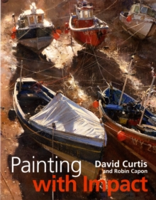 Painting with Impact : Make Your Paintings Stand Out Through Composition and Tone, Hardback Book
