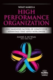 What Makes a High Performance Organization : Five Factors of Competitive Advantage Than Span the World, Hardback Book