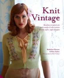 Knit Vintage : More than 20 patterns for starlet sweaters & other knitwear from the 1930s, 1940s & 1950s, Hardback Book
