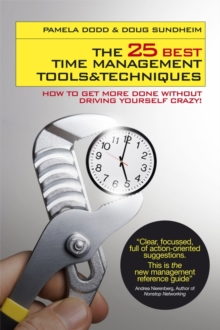 The 25 Best Time Management Tools and Techniques : How to Get More Done without Driving Yourself Crazy, Paperback Book