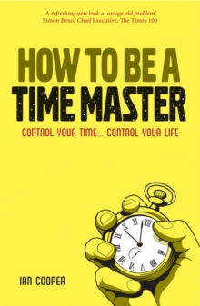 How to be a Time Master : Control your time...control your life, Paperback Book