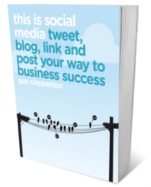 This is Social Media : Tweet, Blog, Link and Post Your Way to Business Success, Paperback Book