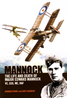 Mannock : The Life and Death of Major Edward Mannock VC, DSO, MC, RAF, Hardback Book